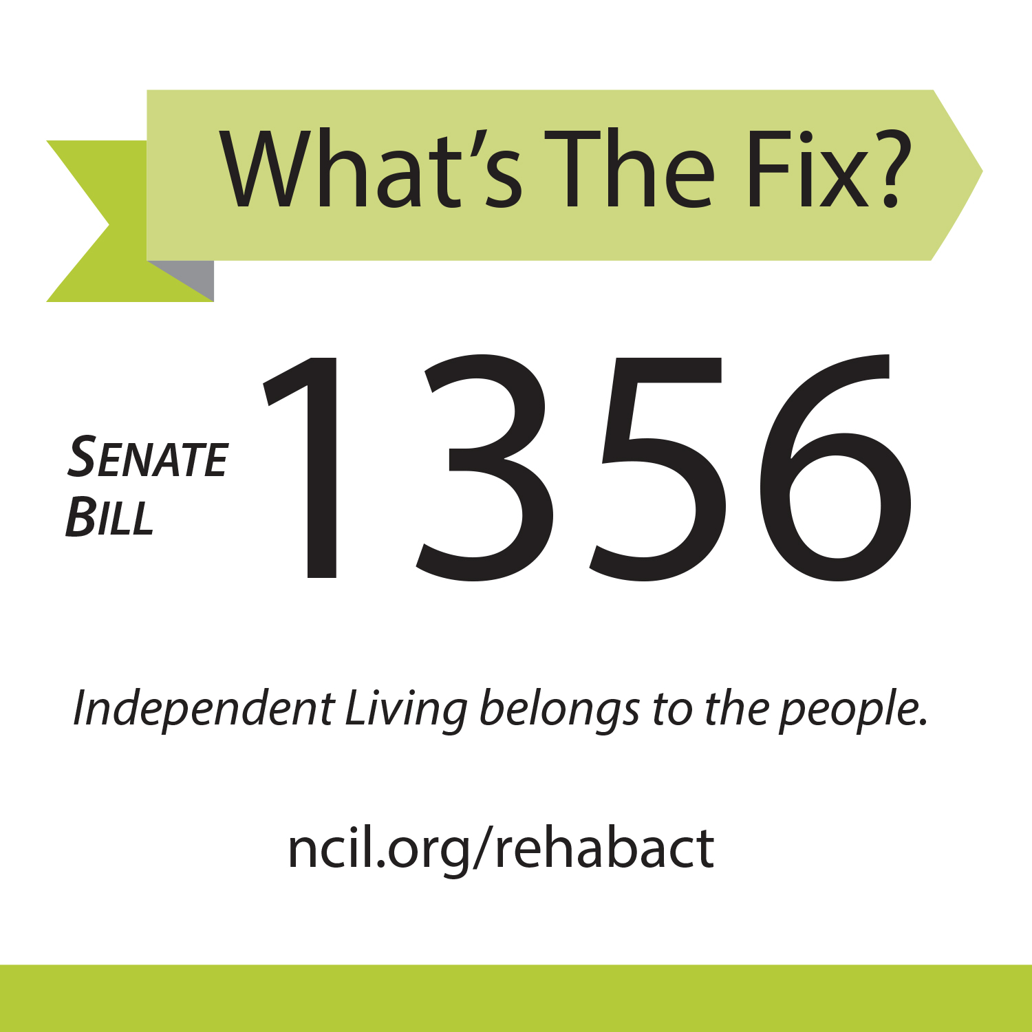 What's the fix? Senate Bill 1356 - Independent Living belongs to the people. ncil.org/rehabact